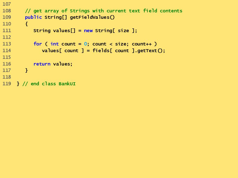 107 108 // get array of Strings with current text field contents. 109 public String[] getFieldValues()